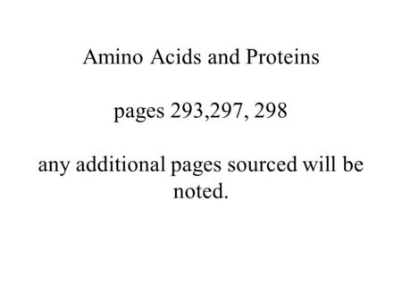 Amino Acids and Proteins pages 293,297, 298 any additional pages sourced will be noted.