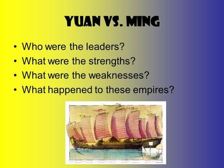 Yuan vs. Ming Who were the leaders? What were the strengths?