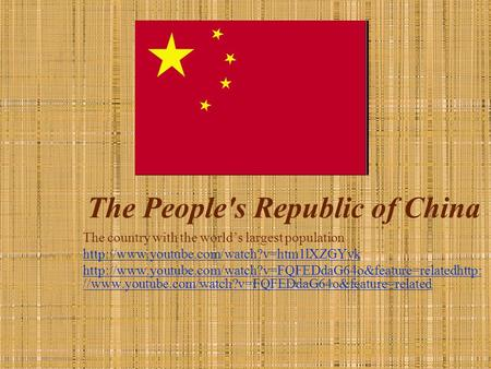 The People's Republic of China The country with the world's largest population