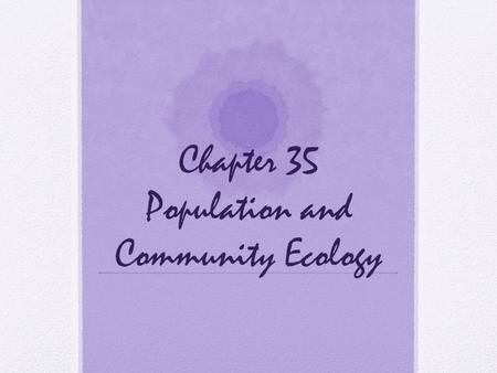Chapter 35 Population and Community Ecology. What is a population? A. Consists of all individuals of a species that live together in one place at a time.