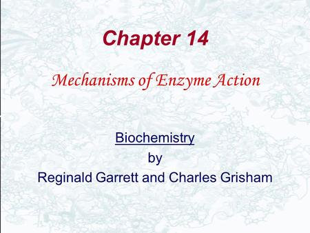 Chapter 14 Mechanisms of Enzyme Action Biochemistry by Reginald Garrett and Charles Grisham.