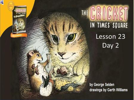 Lesson 23 Day 2. Question of the Day: How do you think Chester Cricket would describe his friend Harry and Tickey to another cricket?