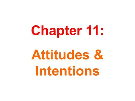 Chapter 11: Attitudes & Intentions. Extremely Unfavorable -3 -2 -1 0 +1 +2 +3 Extremely Favorable McDonald's French Fries Dislike Very Much -3 -2 -1 0.