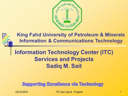 10/10/2015ITC Services & Projects1 Information Technology Center (ITC) Services and Projects Sadiq M. Sait King Fahd University of Petroleum & Minerals.
