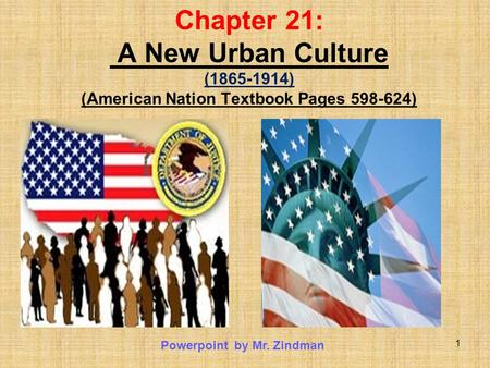 1 Chapter 21: A New Urban Culture (1865-1914) (American Nation Textbook Pages 598-624) Powerpoint by Mr. Zindman.