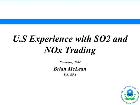 U.S Experience with SO2 and NOx Trading November, 2004 Brian McLean U.S. EPA.