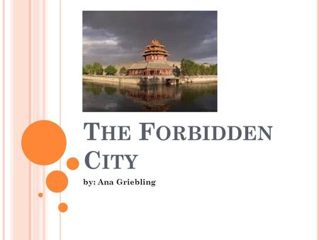 T HE F ORBIDDEN C ITY by: Ana Griebling. 1. W HICH DYNASTY WAS THE F ORBIDDEN C ITY BUILT IN ? The Forbidden City was built during the Ming dynasty between.