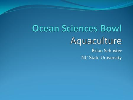 Brian Schuster NC State University. #3: Learn about the oceans Helps you choose your major in college Gives you a broader perspective of the world Prepares.