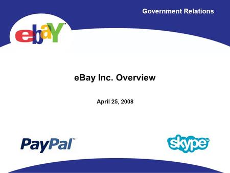 Government Relations eBay Inc. Overview April 25, 2008.