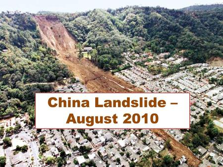 China Landslide – August 2010. Increasing Death Toll 8/10/2010 The death toll from mudslides in northwest China has surged to 337, as rescuers used diggers.
