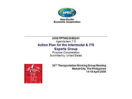 ___________________________________________________________________________ 2008/TPTWG30/IEG/01 Agenda Item: 7.0 Action Plan for the Intermodal & ITS Experts.