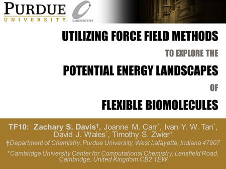 UTILIZING FORCE FIELD METHODS TO EXPLORE THE POTENTIAL ENERGY LANDSCAPES OF FLEXIBLE BIOMOLECULES TF10: Zachary S. Davis †, Joanne M. Carr *, Ivan Y. W.