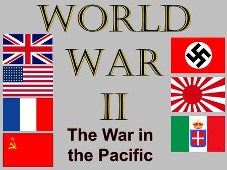 World War II The War in the Pacific.