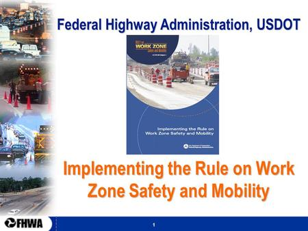 1 Federal Highway Administration, USDOT Implementing the Rule on Work Zone Safety and Mobility.