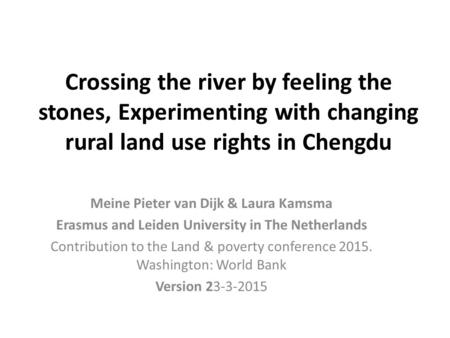 Crossing the river by feeling the stones, Experimenting with changing rural land use rights in Chengdu Meine Pieter van Dijk & Laura Kamsma Erasmus and.