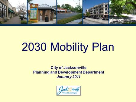 2030 Mobility Plan City of Jacksonville Planning and Development Department January 2011.