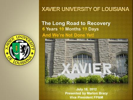 July 18, 2012 Presented by Marion Bracy Vice President FP&M The Long Road to Recovery.