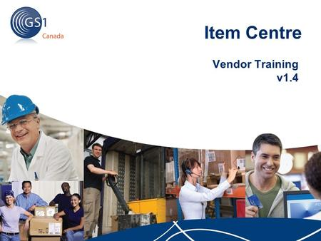Item Centre Vendor Training v1.4. 2 | © 2010 GS1 Canada Topics This presentation will cover the following: Module 1: Current Listing Process Module 2: