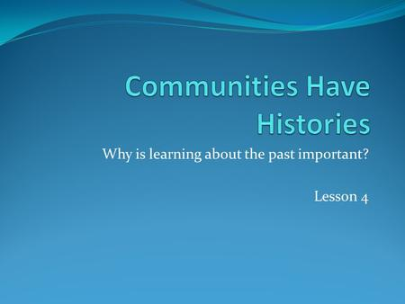 Why is learning about the past important? Lesson 4.