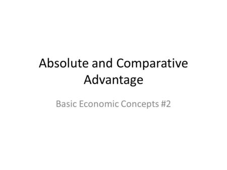 Absolute and Comparative Advantage Basic Economic Concepts #2.