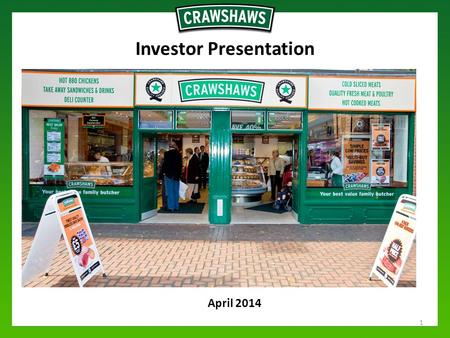 "April 2014 Investor Presentation 1. Disclaimer This presentation has been issued for information purposes by Crawshaw plc (the ""Company""). It is being."