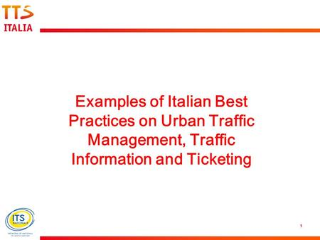 1 Examples of Italian Best Practices on Urban Traffic Management, Traffic Information and Ticketing.