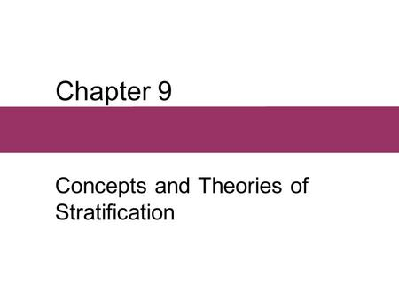 Chapter 9 Concepts and Theories of Stratification.