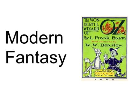 Modern Fantasy. Tonight's Agenda: Finish Newbery/Nutmeg books Lecture: Modern Fantasy Share Cinderella tales Timed writing comparing book to movie\ Any.