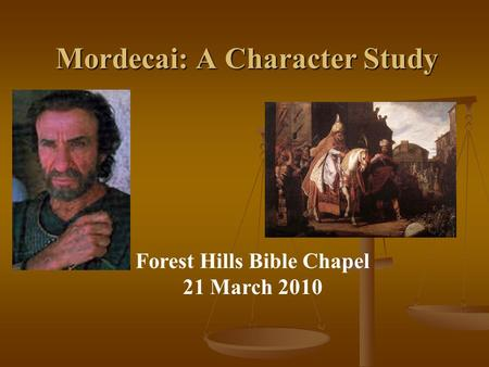 Mordecai: A Character Study Forest Hills Bible Chapel 21 March 2010.