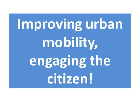 Improving urban mobility, engaging the citizen!. Oh!!! There are no bikes! As always!