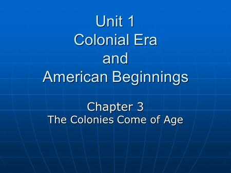 Unit 1 Colonial Era and American Beginnings Chapter 3 The Colonies Come of Age.