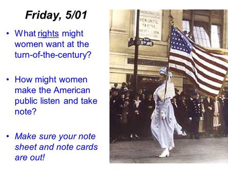 What rights might women want at the turn-of-the-century? How might women make the American public listen and take note? Make sure your note sheet and note.