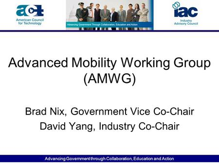 Advancing Government through Collaboration, Education and Action Advanced Mobility Working Group (AMWG) Brad Nix, Government Vice Co-Chair David Yang,