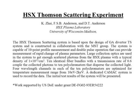 HSX Thomson Scattering Experiment K. Zhai, F.S.B. Anderson, and D.T. Anderson HSX Plasma Laboratory University of Wisconsin-Madison, The HSX Thomson Scattering.