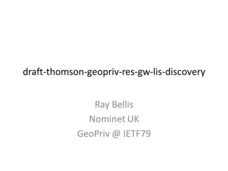 Draft-thomson-geopriv-res-gw-lis-discovery Ray Bellis Nominet UK IETF79.
