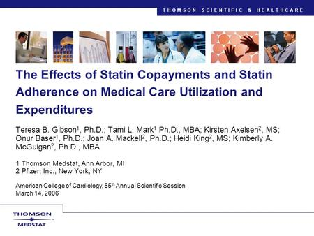 THOMSON SCIENTIFIC & HEALTHCARE American College of Cardiology, 55 th Annual Scientific Session March 14, 2006 The Effects of Statin Copayments and Statin.