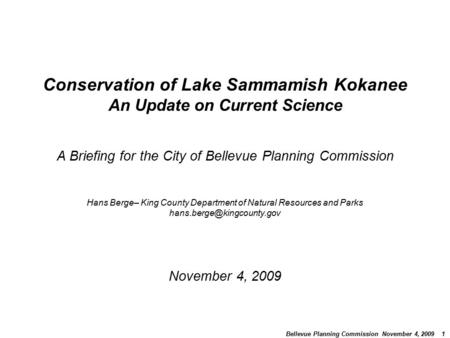 Bellevue Planning Commission November 4, 2009 1 Conservation of Lake Sammamish Kokanee An Update on Current Science A Briefing for the City of Bellevue.