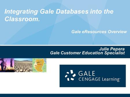 Integrating Gale Databases into the Classroom. Gale eResources Overview Julie Pepera Gale Customer Education Specialist.
