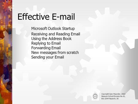 Effective E-mail Microsoft Outlook Startup Receiving and Reading Email Using the Address Book Replying to Email Forwarding Email New messages from scratch.
