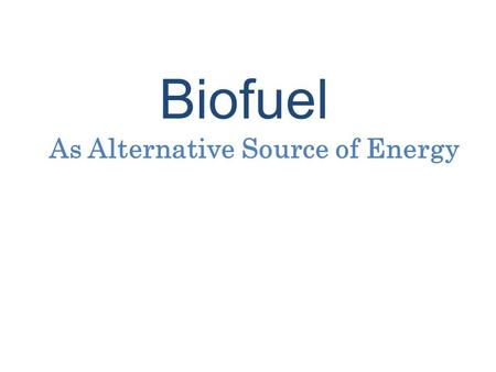 Biofuel As Alternative Source of Energy. Biofuel solid, liquid or gaseous fuel obtained from relatively recently lifeless or living biological material.