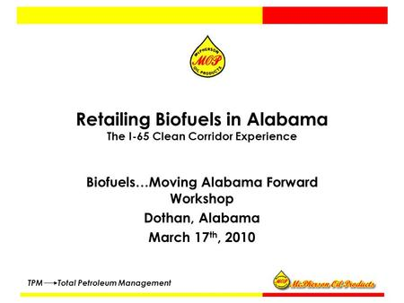 TPM Total Petroleum Management Retailing Biofuels in Alabama The I-65 Clean Corridor Experience Biofuels…Moving Alabama Forward Workshop Dothan, Alabama.