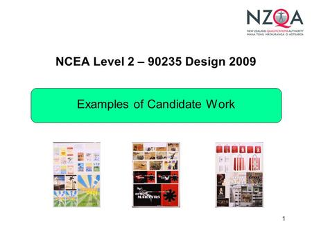 1 NCEA Level 2 – 90235 Design 2009 Examples of Candidate Work.