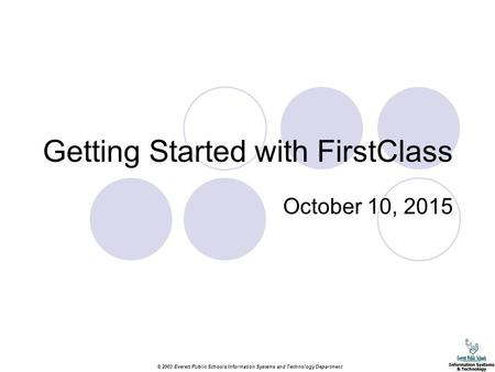 © 2003 Everett Public Schools Information Systems and Technology Department Getting Started with FirstClass October 10, 2015.
