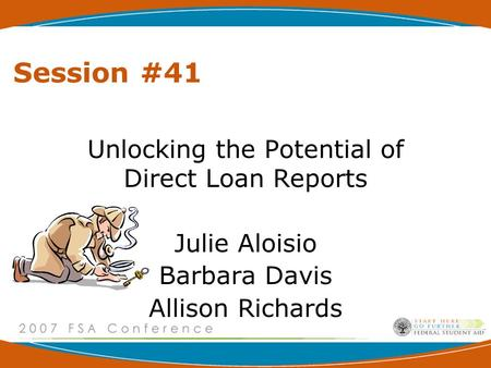 Session #41 Unlocking the Potential of Direct Loan Reports Julie Aloisio Barbara Davis Allison Richards.
