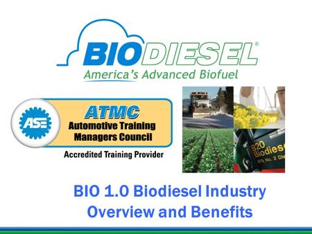 BIO 1.0 Biodiesel Industry Overview and Benefits.