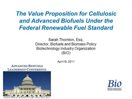 The Value Proposition for Cellulosic and Advanced Biofuels Under the Federal Renewable Fuel Standard Sarah Thornton, Esq. Director, Biofuels and Biomass.