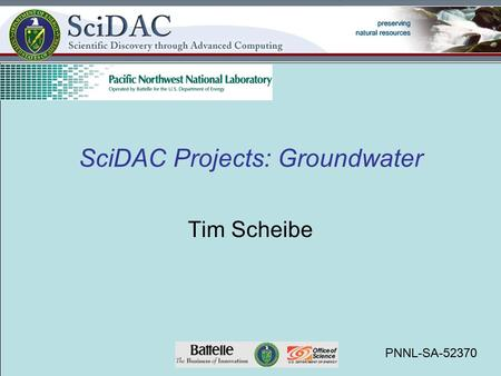SciDAC Projects: Groundwater Tim Scheibe PNNL-SA-52370.