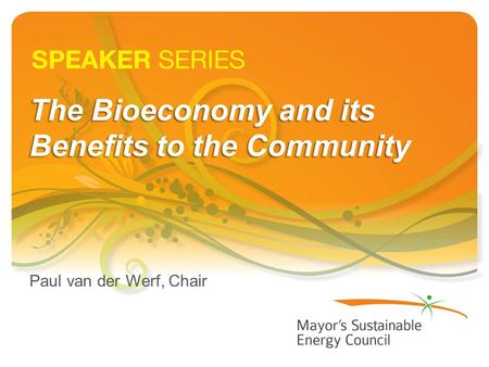 The Bioeconomy and its Benefits to the Community Paul van der Werf, Chair.