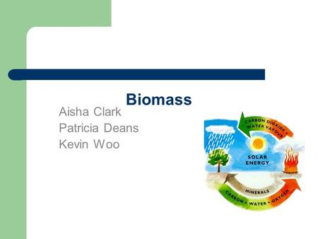 Biomass Aisha Clark Patricia Deans Kevin Woo. How is electricity produced using biomass energy? Biomass is made from organic material, garbage, or gas.