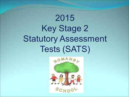 2015 Key Stage 2 Statutory Assessment Tests (SATS)